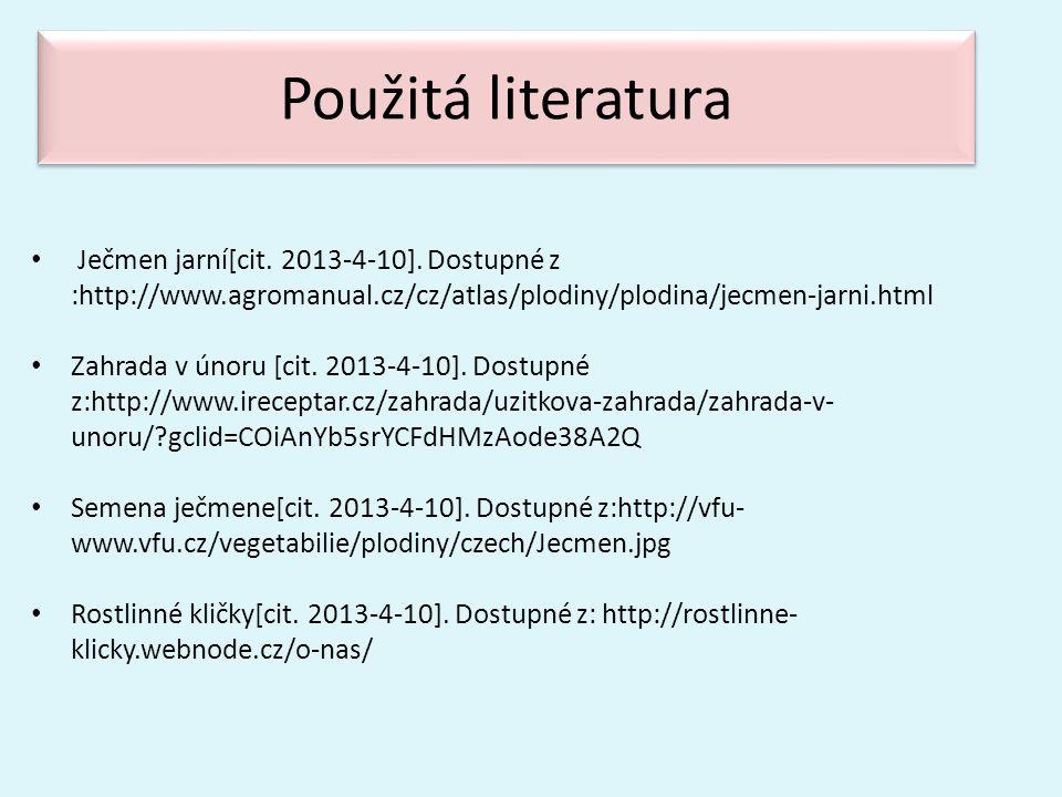 Použitá literatura Ječmen jarní[cit. 2013-4-10]. Dostupné z :http://www.agromanual.cz/cz/atlas/plodiny/plodina/jecmen-jarni.html.